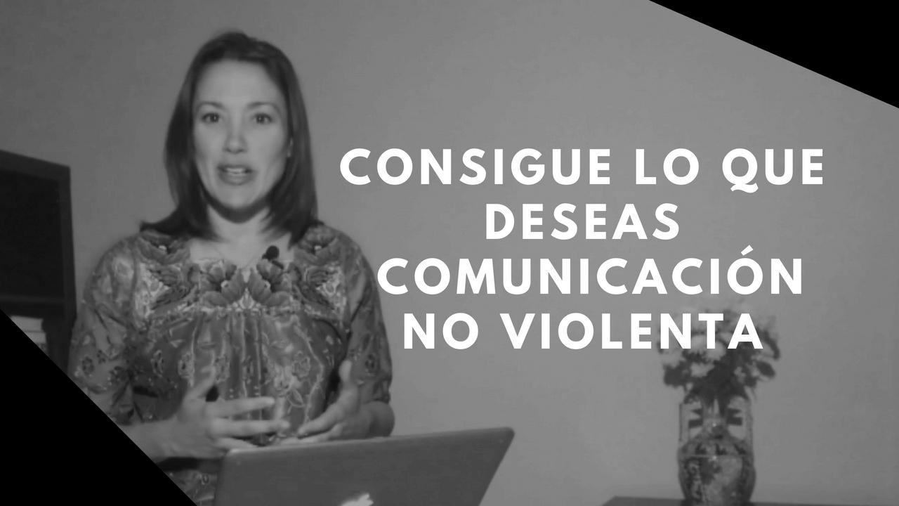 ¡¡Consigue lo que deseas!! Utiliza la comunicación no violenta