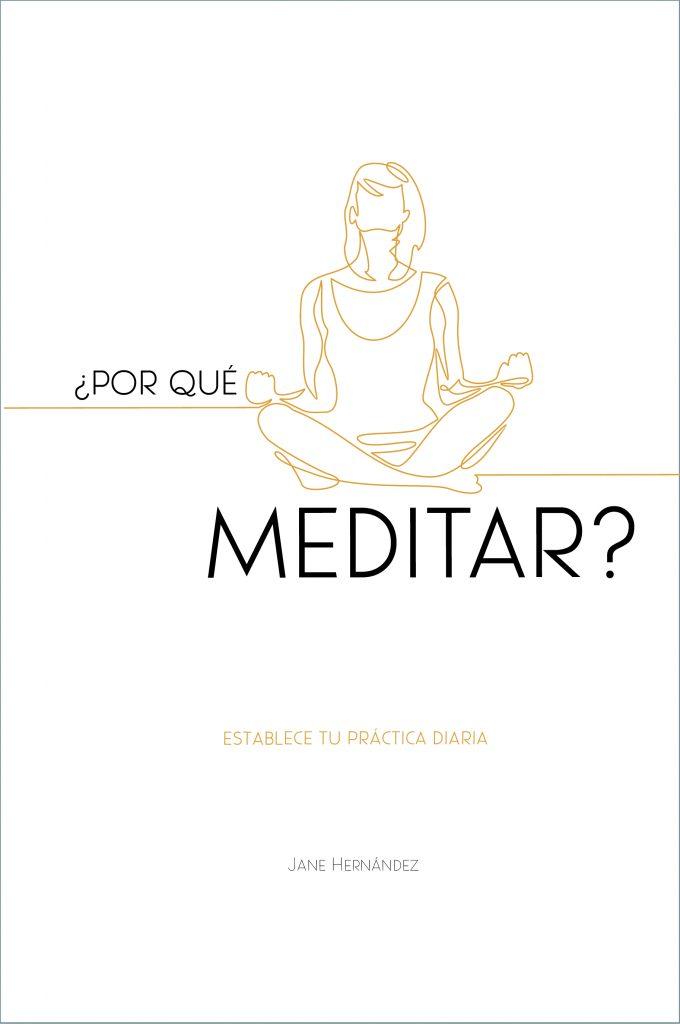 Libro de meditación. ¿Por qué meditar? Autora: Jane Hernández.
